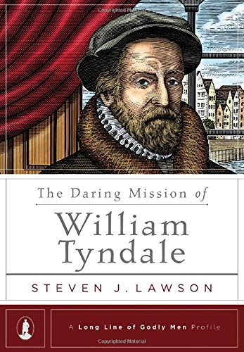 The Daring Mission of William Tyndale (A Long Line of Godly Men Profile) (Hardcover)