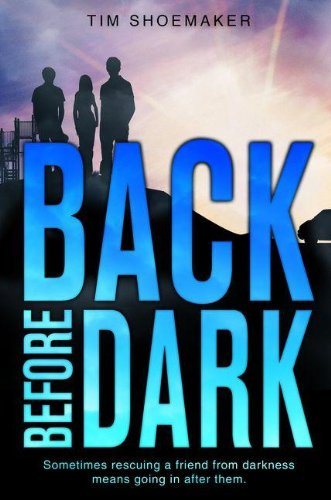 Back Before Dark: Sometimes rescuing a friend from darkness ... means going in after them (A Code of Silence Novel)
