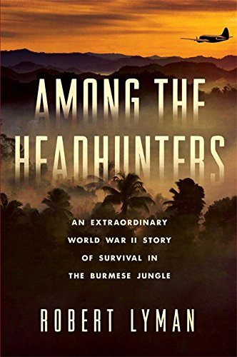 Image of Among the Headhunters: An Extraordinary World War II Story of Survival in the Burmese Jungle