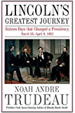 Lincoln's Greatest Journey: Sixteen Days that Changed a Presidency, March 24 – April 8, 1865