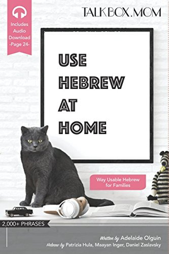 Use Hebrew at Home: 2000+ Phrases, Way Practical Hebrew for Families, Includes Audio Download