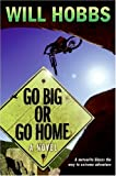 Go Big or Go Home, Will Hobbs, 0060741422