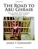 The Road to Abu Ghraib, James Gebhardt, 1492313017