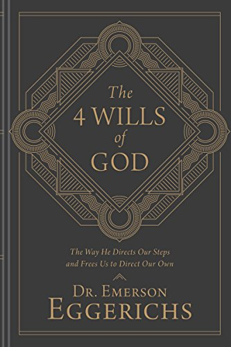 The 4 Wills of God: The Way He Directs Our Steps and Frees Us to Direct Our Own by [Eggerichs, Emerson]