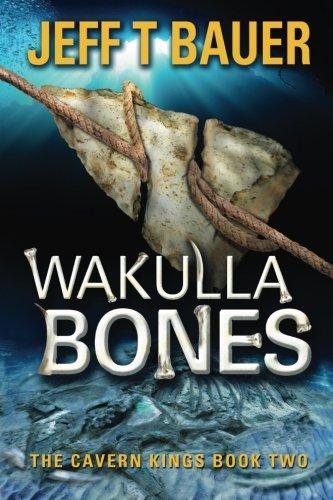 Read Online Wakulla Bones: Sequel to The Cavern Kings (Volume 2) pdf