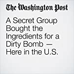 A Secret Group Bought the Ingredients for a Dirty Bomb — Here in the U.S. | Patrick Malone