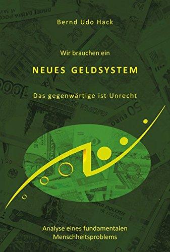 Wir brauchen ein neues Geldsystem: Das gegenwärtige ist Unrecht - Analyse eines fundamentalen Menschheitsproblems Taschenbuch – 25. Juli 2018 Bernd Udo Hack Pro Business digital 3964090263 Wirtschaft / Sonstiges