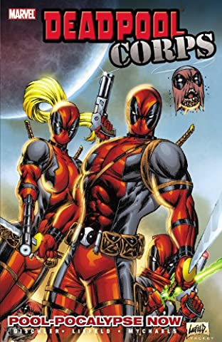 Deadpool Corps - Volume 1: Pool-Pocalypse Now (Deadpool Corps 1)