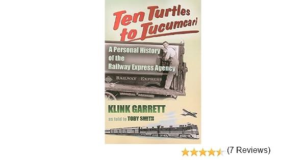 Ten Turtles to Tucumcari: A Personal History of the Railway Express Agency: Amazon.es: Garrett, Klink, Smith, Toby: Libros en idiomas extranjeros