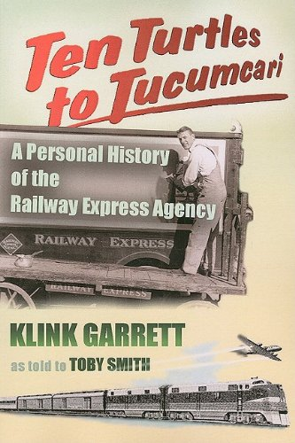 (Ten Turtles to Tucumcari: A Personal History of the Railway Express Agency)