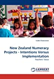 New Zealand Numeracy Projects - Intentions Versus Implementation, Linda Cheeseman, 3838316878