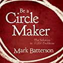 Be a Circle Maker: The Solution to 10,000 Problems Audiobook by Mark Batterson Narrated by Van Tracy