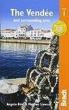 The Pays de la Loire: The Vendée and Surrounding Area: with Nantes and Pornic, plus La Rochelle and the Île de Ré (Bradt Travel Guide)