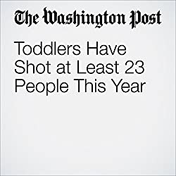 Toddlers Have Shot at Least 23 People This Year