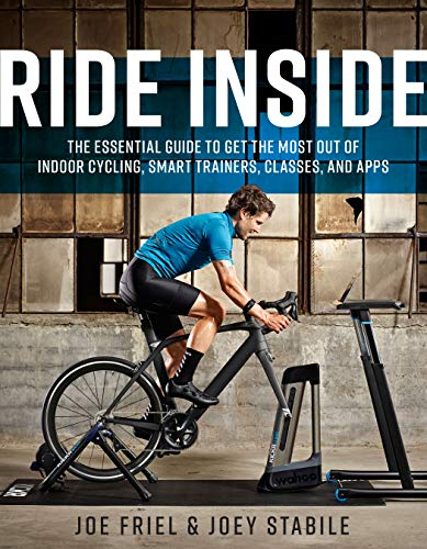 Ride Inside: The Essential Guide to Get the Most Out of Indoor Cycling, Smart Trainers, Classes, and Apps por Joe Friel,Joey Stabile