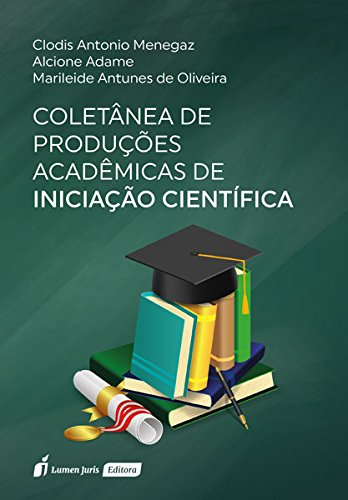 Coletânea de Produções Acadêmicas de Iniciação Científica 2018