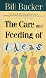 The Care and Feeding of Ideas, Bill Backer, 081296358X