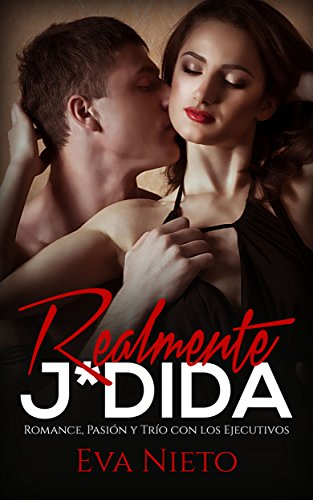 Realmente J*dida: Romance, Pasión y Trío con los Ejecutivos (Novela Romántica y Erótica) (Spanis