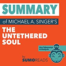 Summary of Michael A. Singer's The Untethered Soul: Key Takeaways & Analysis Audiobook by  Sumoreads Narrated by Serena Travis