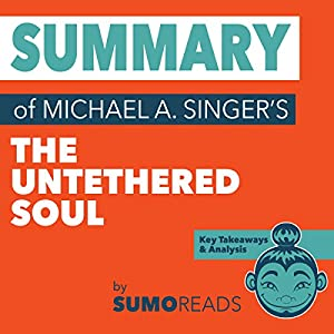 Summary of Michael A. Singer's The Untethered Soul: Key Takeaways & Analysis Audiobook