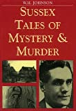 Sussex Tales of Mystery and Murder