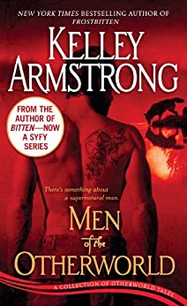 Men of the Otherworld: A Collection of Otherworld Tales (The Otherworld Series Book 1) by [Armstrong, Kelley]