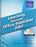 Learning Microsoft Office Publisher 2007, Wempen, Faithe and Pearson Education Staff, 0133657078