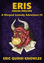 ERIS: House Wolves (Warped Comedy Adventure Book 4)