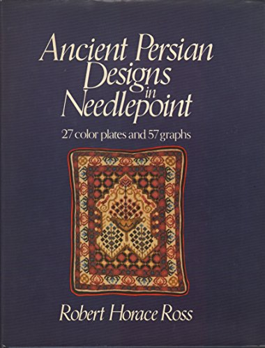 Ancient Persian Designs in Needlepoint: 27 Color Plates and 57 Graphs
