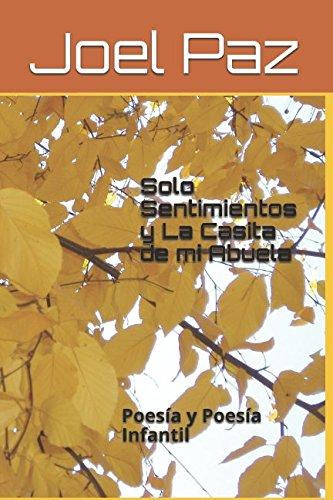 Solo Sentimientos y La Casita de mi Abuela: Poesia y Poesia Infantil (Spanish Edition) [Joel Alberto Paz] (Tapa Blanda)