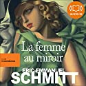 La femme au miroir | Livre audio Auteur(s) : Éric-Emmanuel Schmitt Narrateur(s) : Marianne Epin, Nathalie Hugo, Cachou Kirsch, Valérie Lemaître