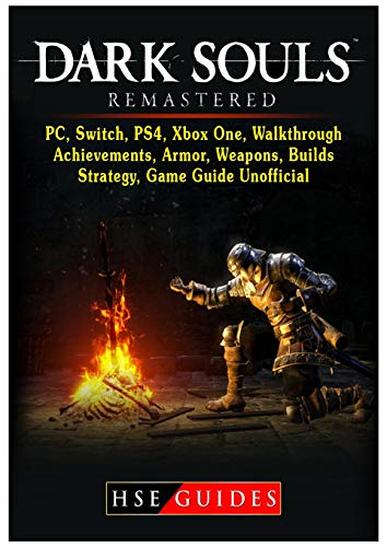 Dark Souls Remastered, Pc, Switch, Ps4, Xbox One, Walkthrough, Achievements, Armor, Weapons, Builds, Strategy, Game Guide Unofficial (Best Ps4 Network Games)