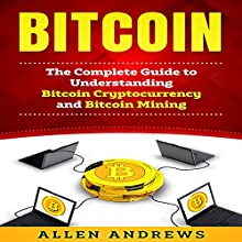 Bitcoin: The Complete Guide to Understanding Bitcoin Cryptocurrency and Bitcoin Mining Audiobook by Allen Andrews Narrated by Daniel
