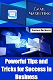 Email Marketing: Powerful tips and tricks for success in business(content marketing strategy,internet marketing strategies,email marketing 101,email marketing power,email marketing strategies)