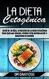 La Dieta Cetogénica: Menú de 30 Días, 50 Recetas de la Dieta Cetogénica Para Quemar Grasas, Perder Peso Rápidamente y Aumentar Tu Energía (Spanish Edition)