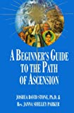 A Beginner's Guide to the Path of Ascension, Joshua David Stone, 1891824023