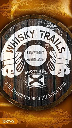 Whisky Trails Schottland: Ein Reisehandbuch (German Edition)