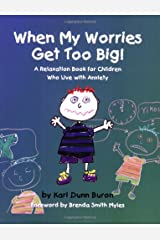 When My Worries Get Too Big! A Relaxation Book for Children Who Live with Anxiety Paperback