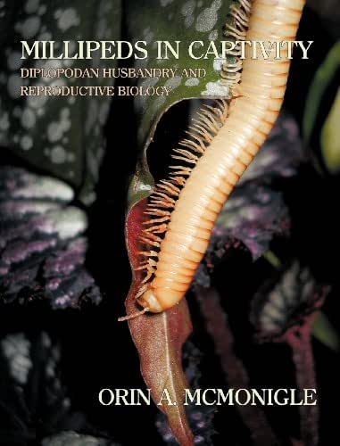 Millipeds in Captivity: Diplopodan Husbandry and Reproductive Biology (Millipede Husbandry)