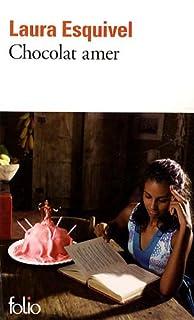 Chocolat amer : roman feuilleton où l'on trouvera des recettes, des histoires d'amour et des remèdes de bonne femme, Esquivel, Laura