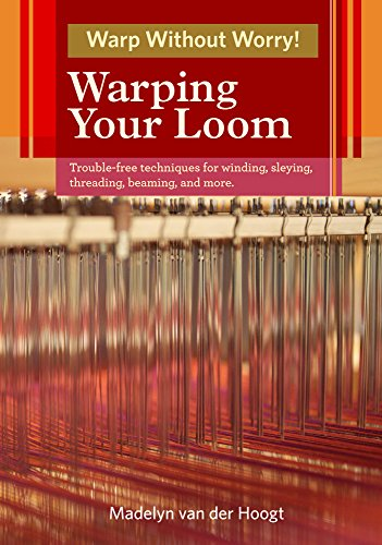 Warping Your Loom Trouble Free Techniques