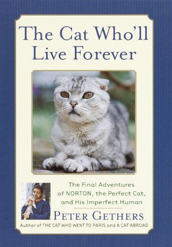 The Cat Who'll Live Forever: The Final Adventures of Norton, the Perfect Cat, and His Imperfect Human (Norton the Cat) ()