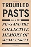 Troubled Pasts, Jill A. Edy, 1592134971