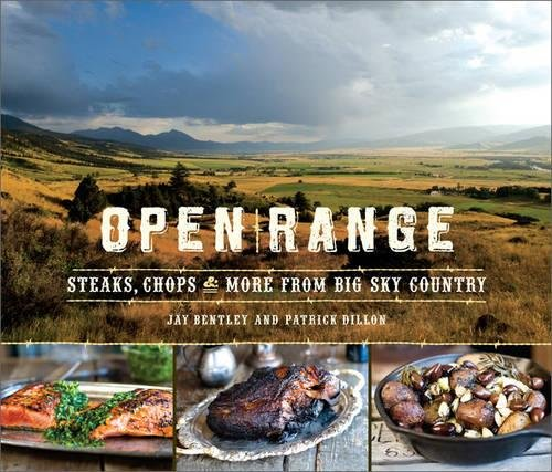 Open Range: Steaks, Chops, and More from Big Sky Country by Jay Bentley, Patrick Dillon