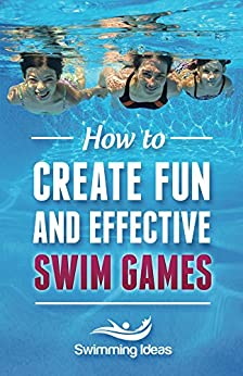 How to Create Fun and Effective Swim Games: Invent your own swim games on the fly following this tested formula by [Napolski, Jeffrey]