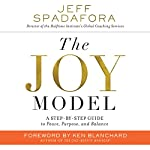 The Joy Model: A Step-by-Step Guide to Peace, Purpose, and Balance | Jeff Spadafora