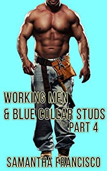 Blue Collar Studs & Working Men, Part 4: Plowed By The Gardeners In The Bush by [Francisco, Samantha]