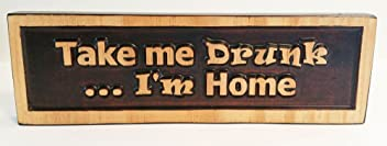 ABI Woodworking Take Me Drunk.I'm Home, Decorative Wood Plaque
