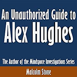An Unauthorized Guide to Alex Hughes: The Author of the Mindspace Investigations Series