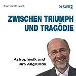 Zwischen Triumph und Tragödie: Astrophysik und ihre Abgründe | Harald Lesch